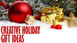 Creative Holiday Gift Ideas